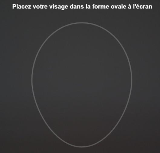 PLACEZ VOTRE VISAGE DANS LA FORME OVALE À L'ÉCRAN